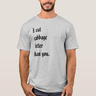 私はキャベツをよりよく切りました Tシャツ