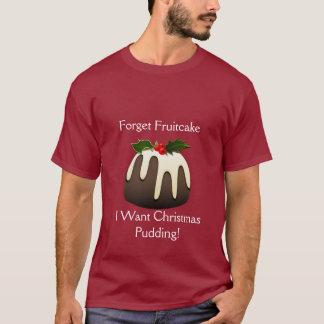 私はクリスマスプディングがほしいと思うFruitcakeを忘れて下さい! Tシャツ