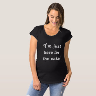 私はケーキのワイシャツのためにちょうどここにいます マタニティTシャツ
