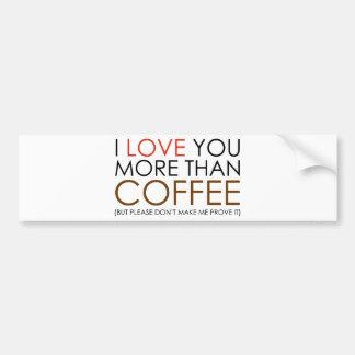 私はコーヒーよりもっと愛します バンパーステッカー