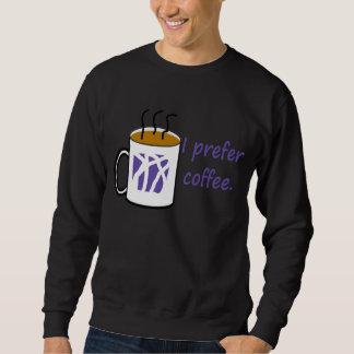 私はコーヒーワイシャツを好みます スウェットシャツ