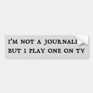 私はジャーナリストではないですが、TVの1つを遊びます バンパーステッカー