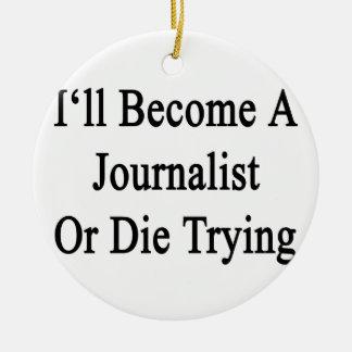 私はジャーナリストになりますか、または試みることを死にます セラミックオーナメント