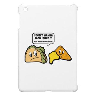 私はタコスの`の一続きにそれがほしいと思いません。 それはNacho問題です iPad Mini カバー