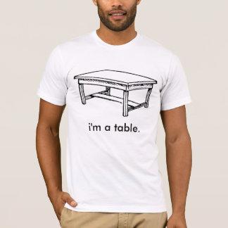 私はテーブルです Tシャツ