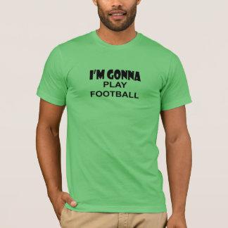 私はフットボールを遊ぼうと思っています Tシャツ