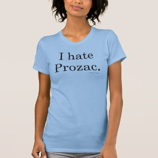 私はプロザックを憎みます。  ガーリーなティー Tシャツ