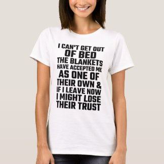 私はベッドから毛布が受け入れた起き出すことができません Tシャツ