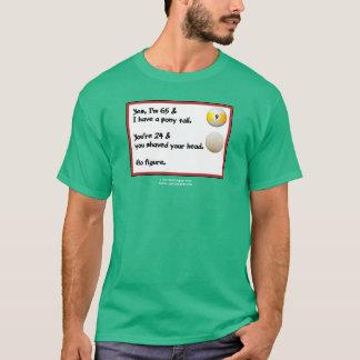 私はポニーテールとの65才です。 それはyaへである何か。! tシャツ