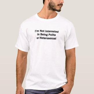 私は丁寧または異性愛であることに興味がありません Tシャツ