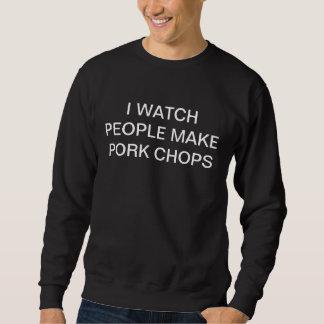 私は人々がポークチョップを作るのを見ます スウェットシャツ