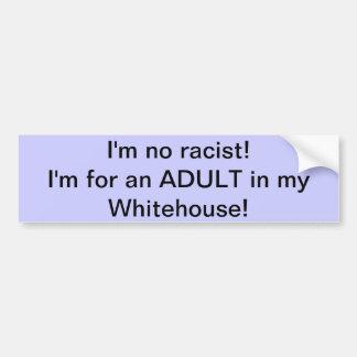 私は人種差別主義者ではないです! 私は私のWhitehouseの大人のためです! バンパーステッカー