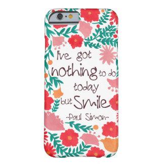 私は今日することを微笑することを何も有しません BARELY THERE iPhone 6 ケース