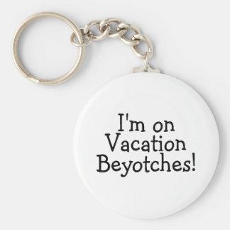 私は休暇Beyotchesにあります キーホルダー