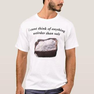 私は何でもの考えます塩より不可解傾きます Tシャツ