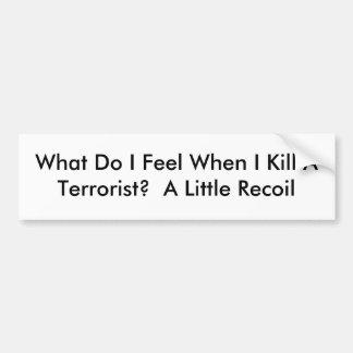 私は何を私がテロリストを殺すとき感じますか。  Litt… バンパーステッカー