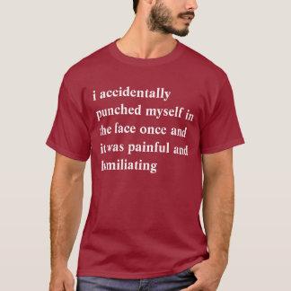 私は偶然顔の自分自身を一度打ちました Tシャツ