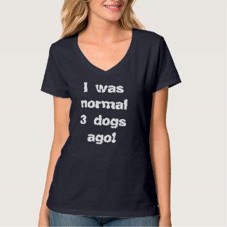 私は前に常態3匹の犬でした Tシャツ