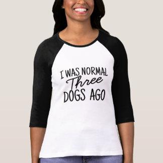 私は前に正常な犬3匹でした Tシャツ