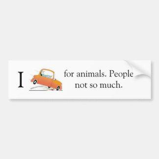 私は動物のために壊れます。 人々そんなに。 バンパーステッカー