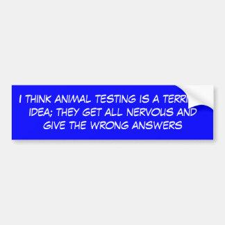 私は動物試験をですひどいアイディア考えます; それら… バンパーステッカー