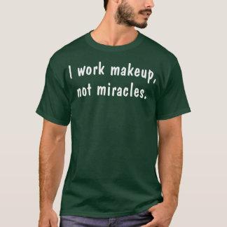 私は化粧のない奇跡を働かせます Tシャツ
