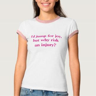 私は喜びのために、なぜ危険傷害跳びますか。 Tシャツ