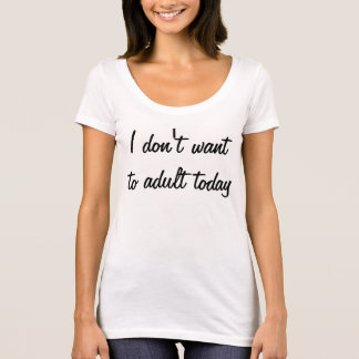 私は大人に今日ほしくないです Tシャツ