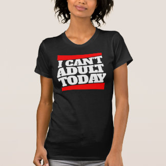 私は大人今日できません Tシャツ