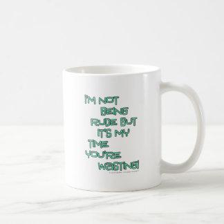 私は失礼ではないですが、それはあなたは無駄になる私の時間です コーヒーマグカップ