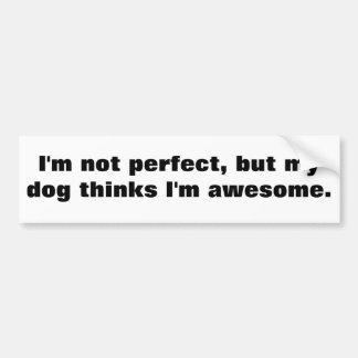 私は完全ではないですが、私の犬は私をです驚くばかり考えます バンパーステッカー