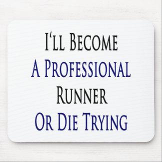 私は専門のランナーになりますか、または試みることを死にます マウスパッド