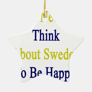 私は幸せであるためにちょうどスウェーデンについて考える必要があります セラミックオーナメント