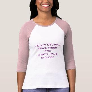 私は愚か私持っていますFibro FogWhatのあなたのexcを…ではないです Tシャツ