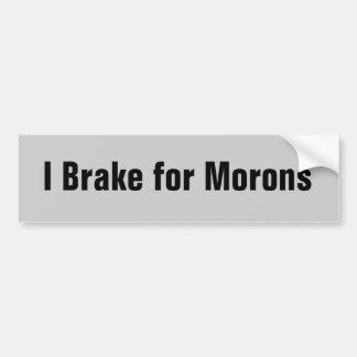 私は愚か者のためにブレーキがかかります バンパーステッカー