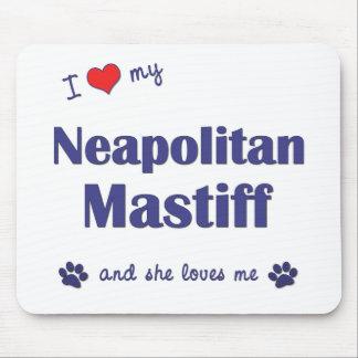 私は愛します私のNeapolitanマスティフ(メス犬)を マウスパッド