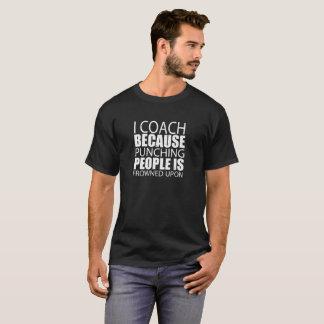 私は打つ人々が眉をひそめるのでコーチします- Tシャツ