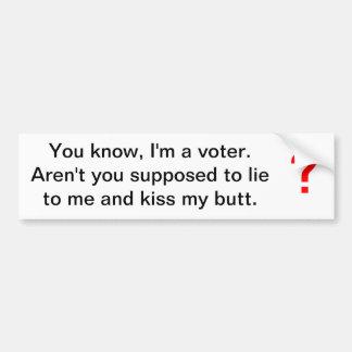 私は投票者です。 私にあるために仮定しました…ありません バンパーステッカー