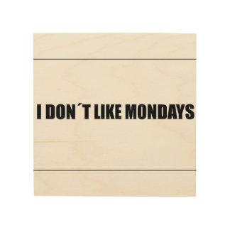 私は月曜日を好みません ウッドウォールアート