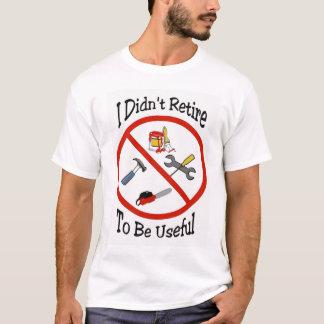 私は有用であるために退職しませんでした Tシャツ