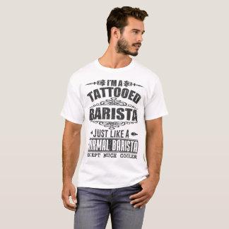 私は正常なBARISTAのような入れ墨されたBARISTAちょうどです Tシャツ