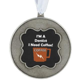 私は歯科医、私必要としますコーヒーをです! オーナメント