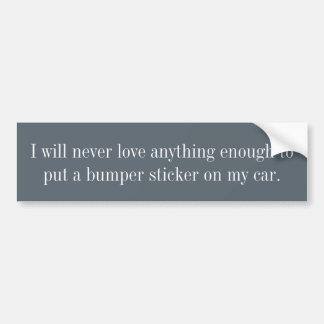 私は決して十分に何も…愛しません バンパーステッカー