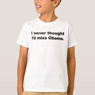 私は決して私を恋しく思いますオバマを考えませんでした(ライトか青年) Tシャツ