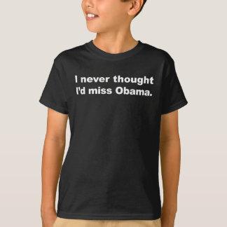 私は決して考えませんでした私を恋しく思いますオバマ(暗い服装)を Tシャツ