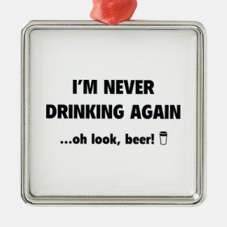 私は決して… Oh一見、ビールを再度飲んでいません! メタルオーナメント
