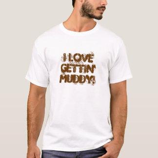私は泥Gettingを愛します! Tシャツ