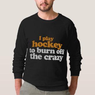 私は熱狂するの燃焼させるためにホッケーを遊びます スウェットシャツ