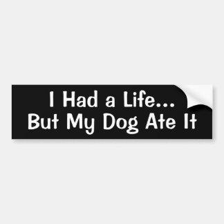 私は生命を…過しましたが、私の犬はそれを食べました バンパーステッカー