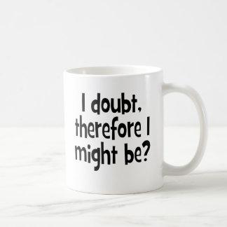 私は疑います、従って私はあるかもしれません コーヒーマグカップ